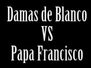 Damas de blanco vs Papa Francisco.